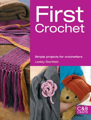 First Crochet: Simple Projects for Crochetters (BOK)