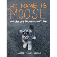 My Name is Moose: Modern Life Through A Dog's Eyes (BOK)