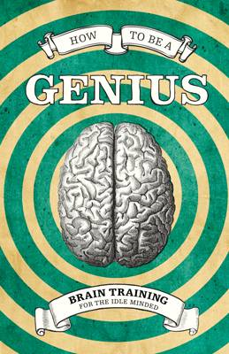 How To Be A Genius: Brain Training for the Idle Minded (BOK)