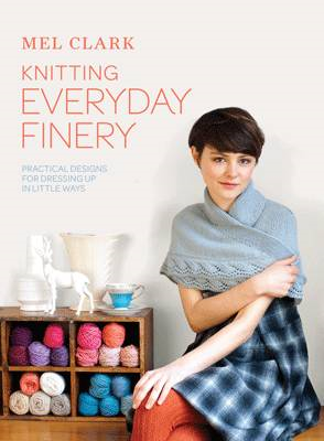 Knitting Everyday Finery: Practical Designs for Dressing Up in Little Ways (BOK)