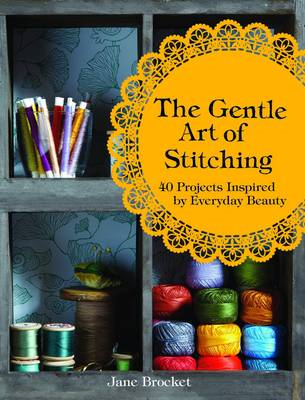 The Gentle Art of Stitching: 40 Projects Inspired by Everyday Beauty (BOK)