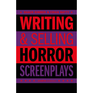 Writing & Selling - Horror Screenplays (BOK)