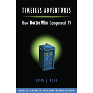 Timeless Adventures: How Doctor Who Conquered TV (BOK)
