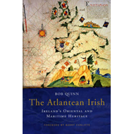 The Atlantean Irish: Ireland's Oriental and Maritime Heritage (BOK)