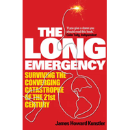 The Long Emergency: Surviving the Converging Catastrophes of the 21st Century (BOK)