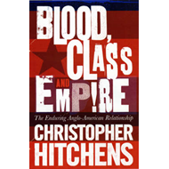 Blood, Class and Empire: The Enduring Anglo-American Relationship (BOK)