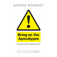 Bring on the Apocalypse: Six Arguments for Global Justice (BOK)
