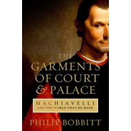 The Garments of Court and Palace: Machiavelli and the World That He Made (BOK)