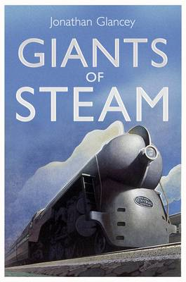 Giants of Steam: The Great Men and Machines of Railways' Golden Age (BOK)