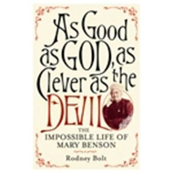 As Good as God, as Clever as the Devil: The Impossible Life of Mary Benson (BOK)