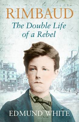 Rimbaud: The Double Life of a Rebel (BOK)