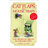 Cat Flaps and Mousetraps: The Origins of Objects in Our Daily Lives (BOK)
