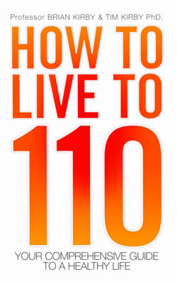 How to Live to 110: Your Comprehensive Guide to a Healthy Life (BOK)