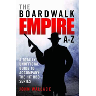 The Boardwalk Empire A-Z: The Totally Unofficial Guide to Accompany the Hit HBO Series (BOK)
