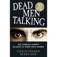 Dead Men Talking: The World's Worst Killes in Their Own Words (BOK)