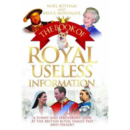 The Book of Royal Useless Information: A Funny and Irreverent Look at the British Royal Family Past (BOK)