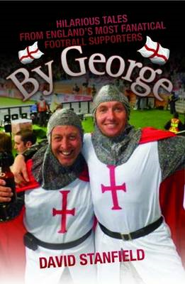 By George: Hilarious Tales from England's Most Fanatical Football Supporters (BOK)