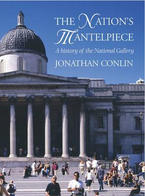 The Nation's Mantelpiece: A History of the National Gallery (BOK)