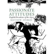 Passionate Attitudes: The English Decadence of the 1890s (BOK)