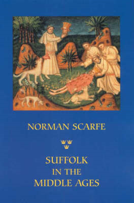 Suffolk in the Middle Ages: Studies in Places and Place-names, the Sutton Hoo Ship-burial, Saints, M (BOK)