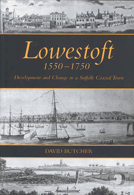 Lowestoft, 1550-1750: Development and Change in a Suffolk Coastal Town (BOK)