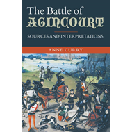 Battle of Agincourt: Sources and Interpretations (BOK)