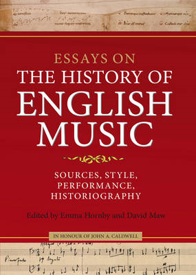 Essays on the History of English Music in Honour of John Caldwell: Sources, Style, Performance, Hist (BOK)