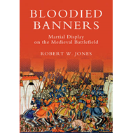 Bloodied Banners: Martial Display on the Medieval Battlefield (BOK)