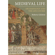 Medieval Life: Archaeology and the Life Course (BOK)