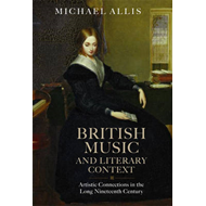British Music and Literary Context: Artistic Connections in the Long Nineteenth Century (BOK)