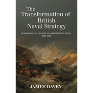 The Transformation of British Naval Strategy: Seapower and Supply in Northern Europe, 1808-1812 (BOK)