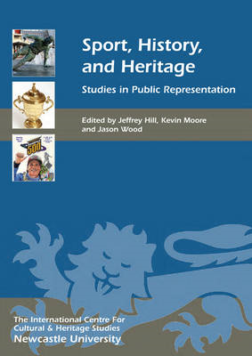Sport, History, and Heritage: Studies in Public Representation (BOK)