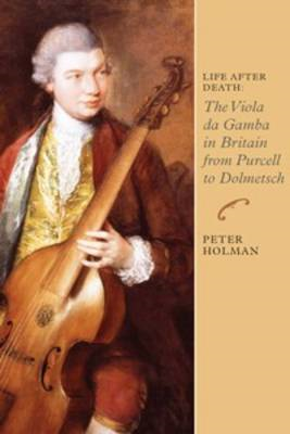 Life After Death: The Viola da Gamba in Britain from Purcell (BOK)
