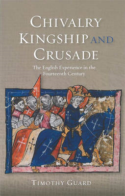 Chivalry, Kingship and Crusade: The English Experience in the Fourteenth Century (BOK)