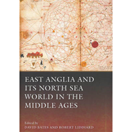 East Anglia and its North Sea World in the Middle Ages (BOK)