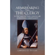Armsbearing and the Clergy in the History and Canon Law of Western Christianity (BOK)