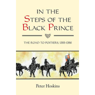 In the Steps of the Black Prince: The Road to Poitiers, 1355-1356 (BOK)