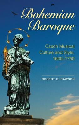Bohemian Baroque: Czech Musical Culture and Style, 1600-1750 (BOK)