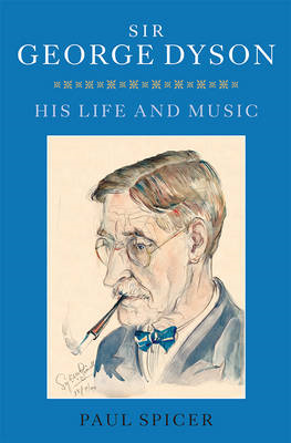 Sir George Dyson: His Life and Music (BOK)