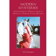 Modern Mysteries: Contemporary Productions of Medieval English Cycle Dramas (BOK)