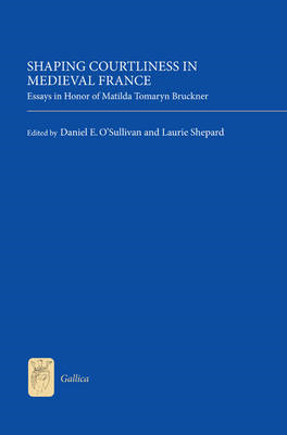 Shaping Courtliness in Medieval France: Essays in Honor of Matilda Tomaryn Bruckner (BOK)
