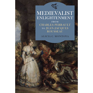 Medievalist Enlightenment: From Charles Perrault to Jean-Jacques Rousseau (BOK)