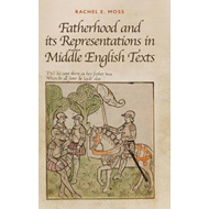 Fatherhood and Its Representations in Middle English Texts (BOK)