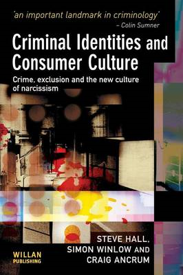 Criminal Identities and Consumer Culture: Crime, Exclusion and the New Culture of Narcissm (BOK)