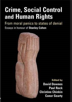 Crime, Social Control and Human Rights: From Moral Panics to States of Denial Essays in Honour of St (BOK)