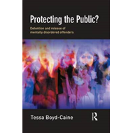 Protecting the Public?: Detention and Release of Mentally Disordered Offenders (BOK)