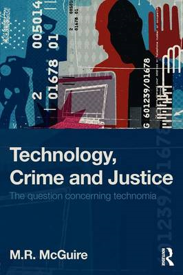 Technology, Crime and Justice: The Question Concerning 'Technomia' (BOK)