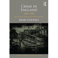 Crime in England 1880-1945: The Rough and the Criminal, the Policed and the Incarcerated (BOK)