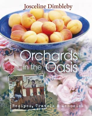 Orchards in the Oasis: Travels, Food and Memories (BOK)
