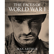 The Faces of World War I: The Tragedy of the Great War in Words and Pictures (BOK)
